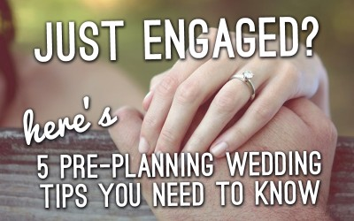 Just Engaged? Here's 5 Pre Planning Wedding Tips you need to know.